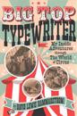 Big Top Typewriter: My Inside Adventures Through the World of Circus