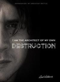 I am the Architect of my own Destruction: Depression