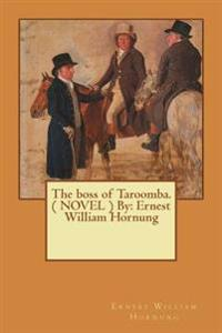 The Boss of Taroomba. ( Novel ) by: Ernest William Hornung