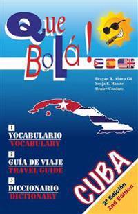 Que Bolá! : Practical Vocabulary,  Travel Guide and Dictionary of Cuba.