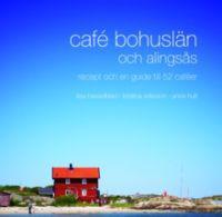 Café Bohuslän och Alingsås : recept och en guide till 52 caféer