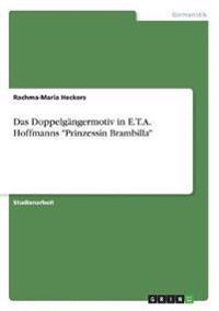 "Das Doppelgängermotiv in E.T.A. Hoffmanns ""Prinzessin Brambilla"""