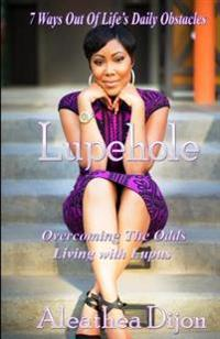 Lupehole: Overcoming the Odds Living with Lupus