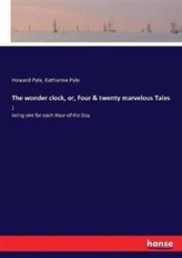 The wonder clock, or, Four & twenty marvelous Tales :