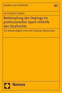 Bekampfung Des Dopings Im Professionellen Sport Mithilfe Des Strafrechts: Zur Notwendigkeit Eines Anti-Doping-Tatbestandes
