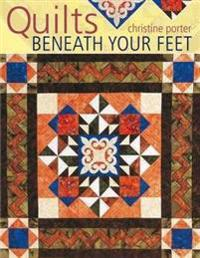 Quilts Beneath Your Feet