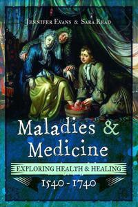 Maladies and Medicine: Exploring Health & Healing, 1540-1740