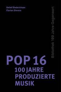 Pop 16 - 100 Jahre produzierte Musik