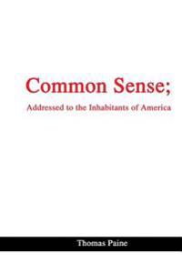 Common Sense; Addressed to the Inhabitants of America