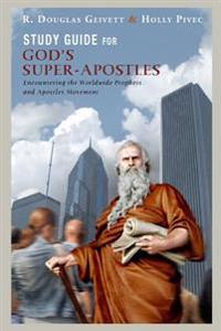 Study Guide for God's Super-Apostles: Encountering the Worldwide Prophets and Apostles Movement
