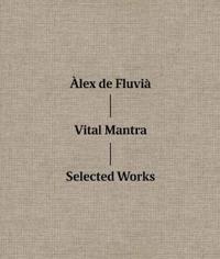 Àlex de Fluvià Vital Mantra: Selected Works