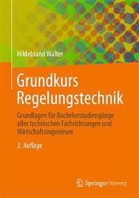 Grundkurs Regelungstechnik: Grundlagen Fur Bachelorstudiengange Aller Technischen Fachrichtungen Und Wirtschaftsingenieure