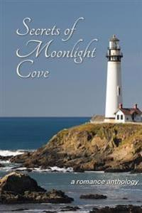 Secrets of Moonlight Cove: A Romance Anthology