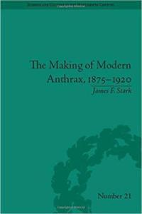The Making of Modern Anthrax 1875-1920