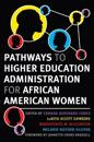 Pathways to Higher Eduction Administration for African American Women