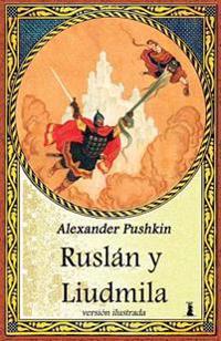 Ruslan y Liudmila: Edicion Ilustrada