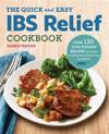 The Quick & Easy Ibs Relief Cookbook: Over 120 Low-Fodmap Recipes to Soothe Irritable Bowel Syndrome Symptoms