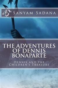 The Adventures of Dennis Bonaparte: Dennis and the Children's Treasure