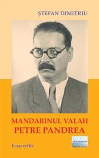 Mandarinul Valah Petre Pandrea: Eseu Critic