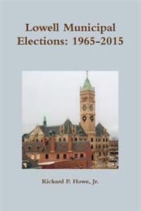 Lowell Municipal Elections: 1965-2015