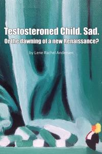 Testosteroned Child. Sad.: Or the Dawning of a New Renaissance?