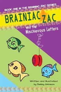 Brainiac Zac and the Mischievous Letters: Book One Brainiac Zac Series