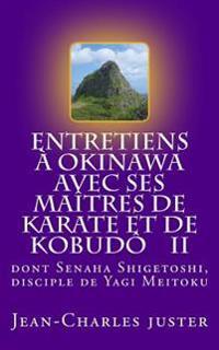 Entretiens a Okinawa Avec Ses Maitres de Karate Et de Kobudo II: : Les Experts Du Shurite Classique Et Du Nahate