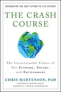 The Crash Course: The Unsustainable Future of Our Economy, Energy, and Environment
