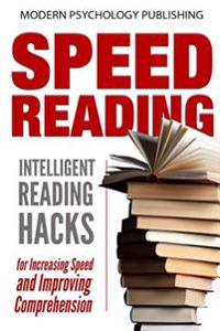 Speed Reading: Intelligent Reading Hacks for Increasing Speed and Improving Comprehension