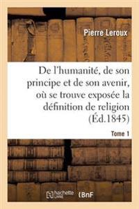 Humanite, de Son Principe Et de Son Avenir, Exposee La Vraie Definition de la Religion. T1