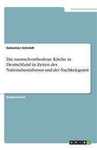 Die russisch-orthodoxe Kirche in Deutschland in Zeiten des Nationalsozialismus und der Nachkriegszeit