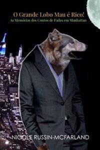 O Grande Lobo Mau E Rico! as Memorias DOS Contos de Fadas Em Manhattan