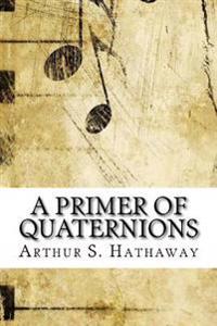 A Primer of Quaternions