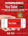 Dominando Youtube Ads: Descubre Los Secretos de Youtube Ads Para Una Publicidad Efectiva