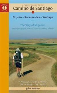 A Pilgrim's Guide to the Camino de Santiago: Camino Francas a St. Jean A[ Roncesvalles A[ Santiago