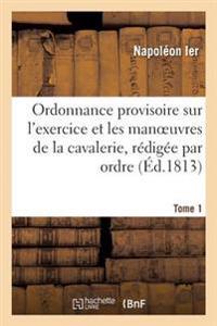 Ordonnance Provisoire Sur L'Exercice Et Les Manoeuvres de la Cavalerie, Redigee Tome 1
