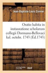 Oratio Habita in Instauratione Scholarum Collegii Dormano-Bellovaci Kal. Octobr. 1743.