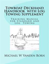 Towboat Deckhand Handbook - Log Tow Supplement: Includes Standard Towing