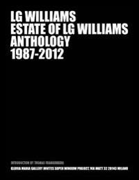 Anthology 1987 - 2012: Lg Williams Midcareer Retrospective at Gloria Maria Gallery, Milan