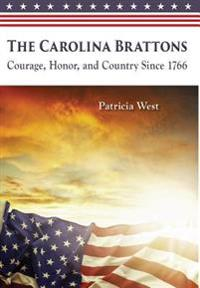 The Carolina Brattons: Courage, Honor, and Country Since 1766