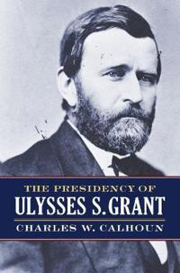 The Presidency of Ulysses S. Grant