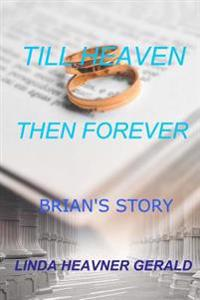Till Heaven Then Forever: Brian's Story