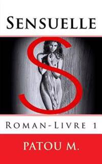 Sensuelle: Roman-Livre 1