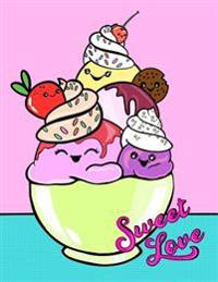 Sweet Love: Cute Ice Cream Kawaii Notebook for Girls or Tweens Blank Drawing Book/Sketch Pad: Doodle Book/ Drawing Pad or Blank No