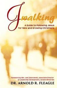 J-Walking: A Guide to Following Jesus for New and Growing Christians