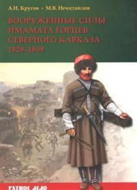 Vooruzhennye sily imamata gortsev Severnogo Kavkaza 1829-1859 gg.