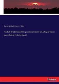 Handbuch der allgemeinen Völkergeschichte alter Zeiten vom Anfang der Staaten bis zum Ende der römischen Republik