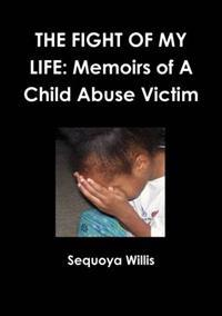 Fight of My Life: Memoirs Of A Child Abuse Victim
