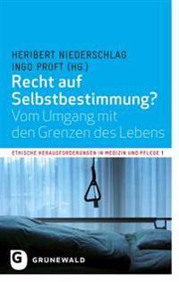 Recht Auf Selbstbestimmung?: Vom Umgang Mit Den Grenzen Des Lebens