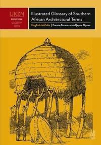 Illustrated Glossary of Southern African Architectural Terms: English-Isizulu - An Illustrated Survey of Historical Terms Appertaining to the Indigeno